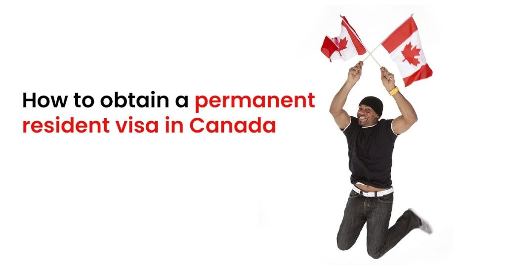How To Obtain A Permanent Resident Visa in Canada